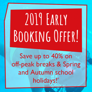 2019 EARLY BOOKING OFFER – SAVE up to 40% on off-peak breaks & Spring and Autumn school holidays!*